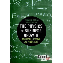 The Physics of Business Growth: Mindsets, System, and Processes by Edward Hess, 9780804784771