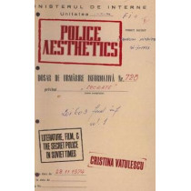 Police Aesthetics: Literature, Film, and the Secret Police in Soviet Times by Cristina Vatulescu, 9780804786928