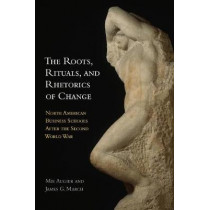 The Roots, Rituals, and Rhetorics of Change: North American Business Schools After the Second World War by Mie Augier, 9780804786973