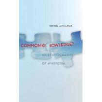 Common Knowledge?: An Ethnography of Wikipedia by Dariusz Jemielniak, 9780804789448