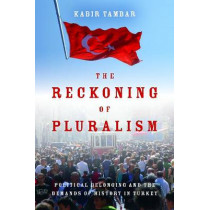 The Reckoning of Pluralism: Political Belonging and the Demands of History in Turkey by Kabir Tambar, 9780804790932