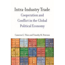 Intra-Industry Trade: Cooperation and Conflict in the Global Political Economy by Cameron G. Thies, 9780804791335