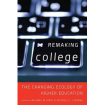 Remaking College: The Changing Ecology of Higher Education by Mitchell L. Stevens, 9780804791670