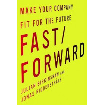 Fast/Forward: Make Your Company Fit for the Future by Julian Birkinshaw, 9780804799539