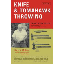 Knife and Tomahawk Throwing: The Art of the Experts by Harry K. McEvoy, 9780804815420
