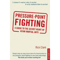 Pressure-point Fighting: A Guide to the Secret Heart of Asian Martial Arts by Rick Clark, 9780804832175
