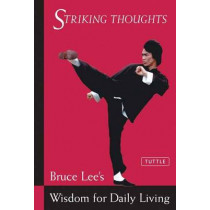 Bruce Lee Striking Thoughts: Bruce Lee's Wisdom for Daily Living by Bruce Lee, 9780804834711