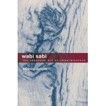 Wabi Sabi: The Japanese Art of Impermanence by Andrew Juniper, 9780804834827