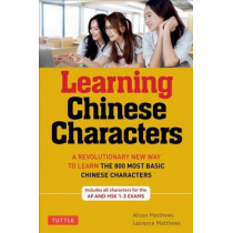 Tuttle Learning Chinese Characters: (HSK Levels 1-3) A Revolutionary New Way to Learn the 800 Most Basic Chinese Characters; Includes All Characters for the AP & HSK 1-3 Exams: Volume 1 by Alison Matthews, 9780804838160