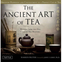The Ancient Art of Tea: Wisdom From the Old Chinese Tea Masters by Warren Peltier, 9780804841535