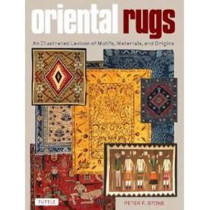 Oriental Rugs: An Illustrated Lexicon of Motifs, Materials and Origins by Peter Stone, 9780804843737