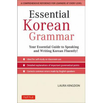 Essential Korean Grammar: Your Essential Guide to Speaking and Writing Korean Fluently! by Laura Kingdon, 9780804844314