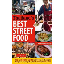 Thailand's Best Street Food: The Complete Guide to Streetside Dining in Bangkok, Chiang Mai, Phuket and Other Areas by Chawadee Nualkhair, 9780804844666