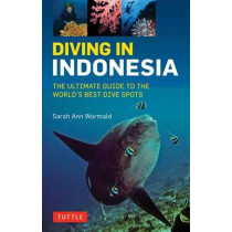 Diving in Indonesia: The Ultimate Guide to the World's Best Dive Spots: Bali, Komodo, Sulawesi, Papua, and more by Sarah Ann Wormald, 9780804844741