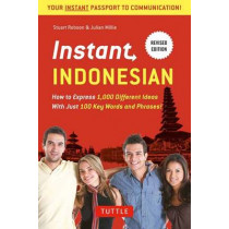 Instant Indonesian: How to Express 1,000 Different Ideas with Just 100 Key Words and Phrases! (Indonesian Phrasebook & Dictionary) by Stuart Robson, 9780804845182