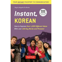 Instant Korean: How to Express Over 1,000 Different Ideas with Just 100 Key Words and Phrases! (A Korean Language Phrasebook & Dictionary) by Boye Lafayette De Mente, 9780804845502