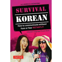 Survival Korean Phrasebook & Dictionary: How to Communicate without Fuss or Fear Instantly! (Korean Phrasebook & Dictionary) by Boye Lafayette De Mente, 9780804845618