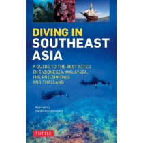 Diving in Southeast Asia: A Guide to the Best Sites in Indonesia, Malaysia, the Philippines and Thailand by Sarah Ann Wormald, 9780804845946