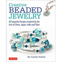 Creative Beaded Jewelry: 33 Exquisite Designs Inspired by the Arts of China, Japan, India and Tibet by Carolyn Schulz, 9780804847506