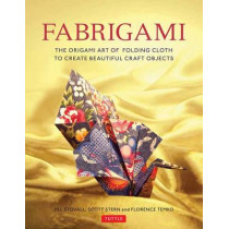 Fabrigami: The Origami Art of Folding Cloth to Create Decorative and Useful Objects  (Furoshiki - The Japanese Art of Wrapping) by Jill Stovall, 9780804847513
