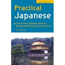 Practical Japanese: Your Guide to Speaking Japanese Quickly and Effortlessly in a Few Hours (Japanese Phrasebook) by Jun Maeda, 9780804847742