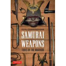 Samurai Weapons: Tools of the Warrior by Don Cunningham, 9780804847858