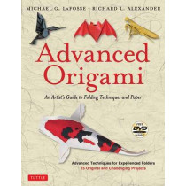 Advanced Origami: An Artist's Guide to Folding Techniques and Paper (Includes New DVD) by Michael G. LaFosse, 9780804848077