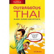 Outrageous Thai: Slang, Curses and Epithets by T. F. Rhoden, 9780804848121