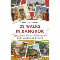 22 Walks in Bangkok: Exploring the City's Historic Back Lanes and Byways by Kenneth Barrett, 9780804849159