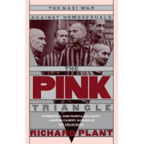 The Pink Triangle: Nazi War Against Homosexuals by Richard Plant, 9780805006001
