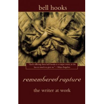 Remembered Rapture: The Writer at Work by Bell Hooks, 9780805059106