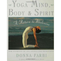 Yoga Mind, Body and Spirit: A Return to Wholeness by Donna Farhi, 9780805059700
