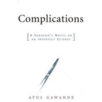 Complications: A Surgeon's Notes on an Imperfect Science by Atul Gawande, 9780805063196