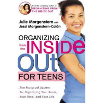 Organizing from the inside out for Teens: The Foolproof System for Organizing Your Room, Your Time, and Your Life by Julie Morgenstern, 9780805064704