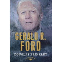 Gerald R. Ford: The 38th President, 1974-1977 by Douglas G Brinkley, 9780805069099