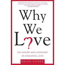 Why We Love: The Nature and Chemistry of Romantic Love by Chief Scientific Advisor Helen Fisher, 9780805077964