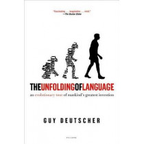 The Unfolding of Language: An Evolutionary Tour of Mankind's Greatest Invention by Guy Deutscher, 9780805080124