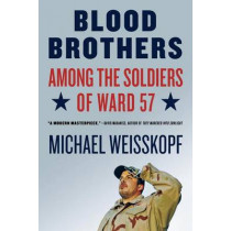 Blood Brothers: Among the Soldiers of Ward 57 by Michael Weisskopf, 9780805086607