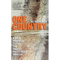 One Country: A Bold Proposal to End the Israeli-Palestinian Impasse by Ali Abunimah, 9780805086669