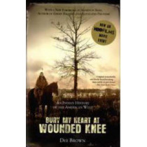 Bury My Heart at Wounded Knee: An Indian History of the American West by Dee Brown, 9780805086843