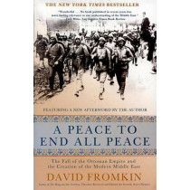 A Peace to End All Peace, 20th Anniversary Edition: The Fall of the Ottoman Empire and the Creation of the Modern Middle East by David Fromkin, 9780805088090