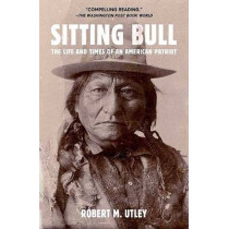 Sitting Bull: The Life and Times of an American Patriot by Robert M Utley, 9780805088304