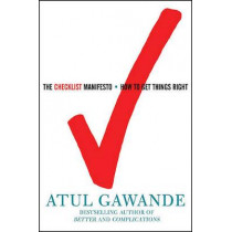 The Checklist Manifesto: How to Get Things Right by Atul Gawande, 9780805091748
