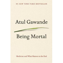 Being Mortal: Medicine and What Matters in the End by Atul Gawande, 9780805095159