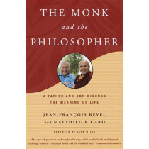 The Monk and the Philosopher: East Meets West in a Father-Son Dialogue by Jean-Francois Revel, 9780805211030