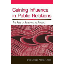 Gaining Influence in Public Relations: The Role of Resistance in Practice by Bruce K. Berger, 9780805852929