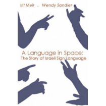 A Language in Space: The Story of Israeli Sign Language by Irit Meir, 9780805855708