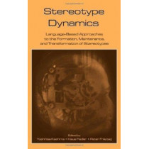 Stereotype Dynamics: Language-Based Approaches to the Formation, Maintenance, and Transformation of Stereotypes by Yoshihisa Kashima, 9780805856774