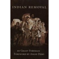 India's Removal: Emigration of the Five Civilized Tribes of Indians by Grant Forman, 9780806111728