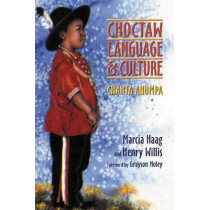 Choctaw Language and Culture: Chahta Anumpa - With Choctaw-English and English-Choctaw Glossaries by Marcia Haag, 9780806133393